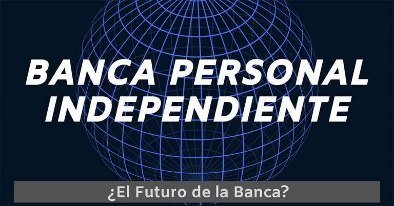 Banca Personal Independiente. ¿El Futuro de la Banca?